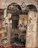 The Cosmopolitan Interior : Liberalism and the British Home, 1870-1914, Neiswander, Judith A., 0300124902