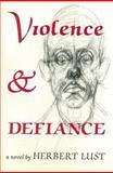 Violence and Defiance, Herbert C. Lust, 0930794907