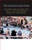 The Afghan Solution : The Inside Story of Abdul Haq, the CIA and How Western Hubris Lost Afghanistan, Edwards, Lucy Morgan, 0956844901