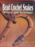 Bead Crochet Snakes, Adele Rogers Recklies, 0979164907