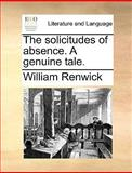 The Solicitudes of Absence a Genuine Tale, William Renwick, 117058490X