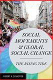 Social Movements and Global Social Change : The Rising Tide, Schaeffer, Robert K., 1442214902