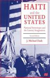 Haiti and the United States : National Stereotypes and the Literary Imagination, Dash, J. Michael, 0312164904