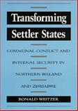 Transforming Settler States : Communal Conflict and Internal Security in Northern Ireland and Zimbabwe, Weitzer, Ronald, 0520064909