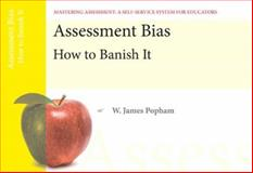 Assessment Bias : How to Banish It, Mastering Assessment - A Self-Service System for Educators, Popham, W. James, 0132734907