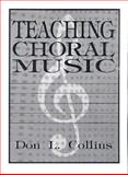 Teaching Choral Music, Collins, Don L., 0138914907