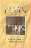 The Last Colonies, Aldrich, Robert and Connell, John, 0521424909