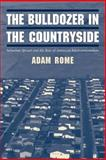 The Bulldozer in the Countryside : Suburban Sprawl and the Rise of American Environmentalism, Rome, Adam, 0521804906