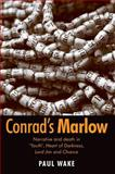 Conrad's Marlow : Narrative and Death in Youth, Heart of Darkness, Lord Jim and Chance, Wake, Paul, 0719074908