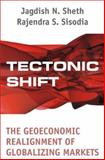 Tectonic Shift : The Geoeconomic Realignment of Globalizing Markets, Sisodia, Rajendra S. and Sheth, Jagdish N., 0761934901