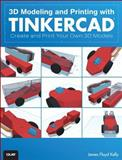 3D Modeling and Printing with Tinkercad, James Floyd Kelly, 0789754908