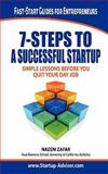 7 Steps to a Successful Startup : Simple Lessons Before You Quit Your Day Job!, Zafar, Naeem, 098331490X