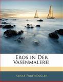 Eros in Der Vasenmalerei (German Edition), Adolf Furtw ngler and Adolf Furtwängler, 1141094908