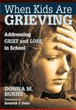 When Kids Are Grieving : Addressing Grief and Loss in School, Burns, Donna M., 1412974909