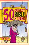 50 craziest bible Stories, Andy Robb, 1853454907