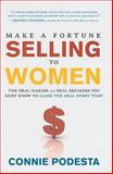 Make a Fortune Selling to Women, Connie Podesta, 1929774907