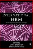 International HRM : Contemporary Issues in Europe, Brewster, Chris and Harris, Hilary, 0415194903