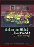 Modern and Global Ayurveda : Pluralism and Paradigms, Smith, Frederick M., 0791474909