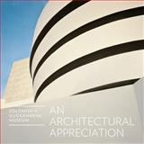 Solomon R. Guggenheim Museum: an Architectural Appreciation, , 0892074906