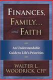 Finances, Family... and Faith : An Understandable Guide to Life's Priorities, Woodrick, Walter L., 0975474901