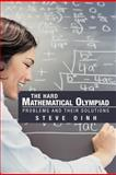 The Hard Mathematical Olympiad Problems and Their Solutions, Steve Dinh, 1463444907