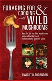 Foraging for and Cooking with Wild Mushrooms, Dwight Thornton, 1466274905