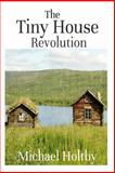 The Tiny House Revolution, Michael Holtby, 148485490X