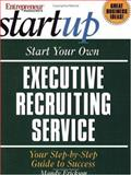 Start Your Own Executive Recruiting Service, , 189198490X