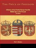The Price of Freedom : A History of East Central Europe from the Middle Ages to the Present, Wandycz, Piotr Stefan, 0415254906