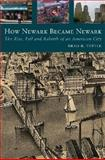 How Newark Became Newark 9780813544908
