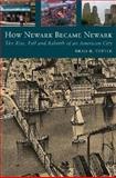 How Newark Became Newark 9780813544908