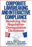 Corporate Lawbreaking and Interactive Compliance, Jay A. Sigler and Joseph E. Murphy, 0899304907