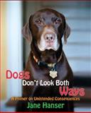 Dogs Don't Look Both Ways, Jane Hanser, 0991514904