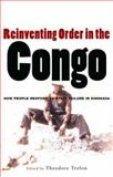 Reinventing Order in the Congo : How People Respond to State Failure in Kinshasa, Trefon, Theodore, 1842774905