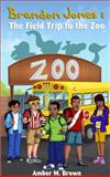 Brandon Jones and the Field Trip to the Zoo, Amber M Brown, 0990514900