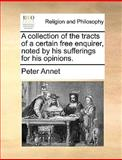 A Collection of the Tracts of a Certain Free Enquirer, Noted by His Sufferings for His Opinions, Peter Annet, 1140824902