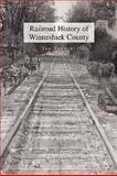 Railroad History of Winneshiek County, Ian Schacht, 1453524908