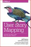 User Story Mapping : Discover the Whole Story, Build the Right Product, Patton, Jeff, 1491904909