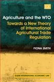 Agriculture and the WTO, Richard G. Smith and Fiona Smith, 1845424905