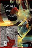 Shall We Have Magic?, Alan Baxter, 1935444905