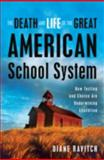 The Death and Life of the Great American School System 0th Edition
