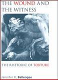 The Wound and the Witness : The Rhetoric of Torture, Ballengee, Jennifer R., 1438424914