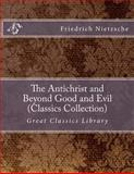 The Antichrist and Beyond Good and Evil (Classics Collection), Friedrich Wilhelm Nietzsche, 1492194913