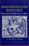 Machiavellian Rhetoric : From the Counter-Reformation to Milton, Kahn, Victoria, 0691034915
