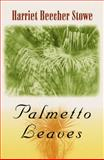 Palmetto Leaves, Stowe, Harriet Beecher, 0813034914