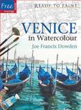 Venice in Watercolour, Joe Franics Dowden, 1844484912