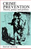 Crime Prevention : Theory, Policy and Practice, Gilling, Daniel, 1857284917