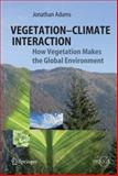 Vegetation-Climate Interaction : How Vegetation Makes the Global Environment, Adams, Jonathan and Zeng, Ning, 3540324917