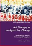 Art Therapy As an Agent for Change, Carolyne Brown Treadon, 3836434911