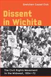Dissent in Wichita : The Civil Rights Movement in the Midwest, 1954-72, Eick, Gretchen Cassel, 0252074912